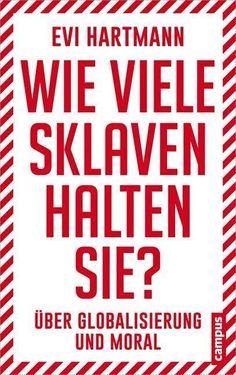 Das Buch Evi Hartmann: Wie viele Sklaven halten Sie? jetzt portofrei für 17,95 Euro kaufen. Mehr von Evi Hartmann gibt es im Shop. Professor, Moral, Interview, Reportage, Signs, Products, Economics, Knowledge, Book