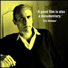 Film Director Quote - Eric Rohmer - Movie Director Quote   #eric rohmer