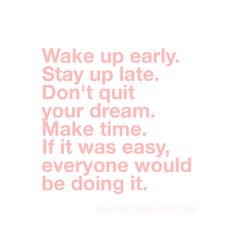 Wake up early. Stay up late. Don't quit your dream. https://www.instagram.com/p/BIJZwN4h0m0/?taken-by=classycareergirl