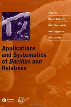 Applications and Systematics of Bacillus and Relatives by Roger Berkeley. $143.96. 333 pages. Publisher: Wiley-Blackwell; 1 edition (June 1, 2002)