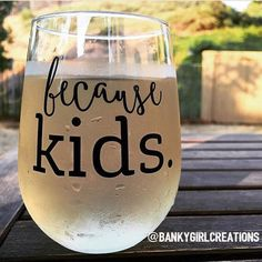 Because Kids   Use Code PIN for 15% Off! *The Original* Because Kids™ Stemless Wine Glass by BankyGirlCreations.com Featured by Scary Mommy, BuzzFeed Parents, HuffPost Parents, Pop Sugar Moms! Follow along on IG @bankygirlcreations Photo by @unicornmoms   Wine - Wine Glass - Funny Wine Glass - Mom Life - Mom Humor - Kids - Toddler - Baby - Teacher - Teacher gift - Mother's Day - Gift