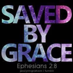 Ephesians 2:8 For by Grace are ye Saved through Faith; and that not of yourselves: it is the Gift of God.