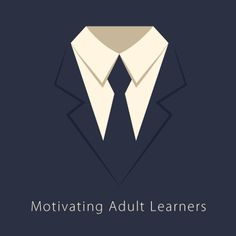 Motivating Adult Learners- http://elearningindustry.com/motivating-adult-learners