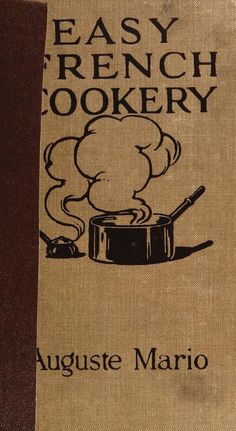 1910 Easy French Cookery, Containing over 300 Economical and Attractive Recipes from a Celebrated Chef's Note-Book Auguste Mario Cookbook Pdf, Online Cookbook, Cookbook Recipes, Old Recipes, Vintage Recipes, French Recipes, Vintage Cookbooks, Vintage Books, Vintage Items