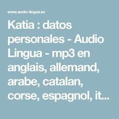 Katia : datos personales - Audio Lingua - mp3 en anglais, allemand, arabe, catalan, corse, espagnol, italien, russe, occitan, portugais, chinois et français