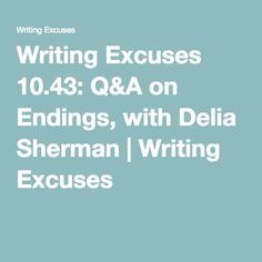 Writing Excuses 10.43: Q&A on Endings, with Delia Sherman | Writing Excuses