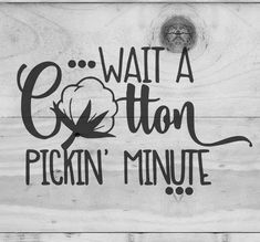 wait a cotton pickin minute svg, southern svg, country girl, digital cut file, silhouette cameo Silhouette Cameo Projects, Silhouette Design, Silhouette Files, Vinyl Crafts, Vinyl Projects, Cricut Vinyl, Vinyl Decals, Cricut Monogram, Shilouette Cameo