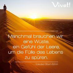 #Manchmal brauchen wir eine #Wüste, ein #Gefühl der #Leere, um die #Fülle des Lebens zu #spüren.