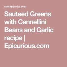 Sauteed Greens with Cannellini Beans and Garlic recipe | Epicurious.com