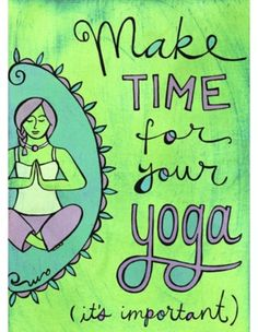 "I say it all the time in class...""the hardest part of a yoga practice is making the time to arrive on your mat"""