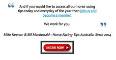 Wednesday's September 7th Horse Racing Information:  This Wednesdays horse racing tips are now posted at  www.freehorseracingtipsaustralia.com/wednesdays-horse-racing-tips  and here's hoping for another great day so great luck if you are having a wager and I will have some more sports news for you later.  Mike Keenan.