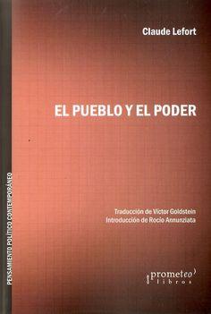 """Lefort, Claude.""""El pueblo y el poder"""". Buenos Aires : Prometeo, 2014. Encuentra este libro en la 2ª planta: 32LEFORT 009 Buenos Aires, Thoughts"""