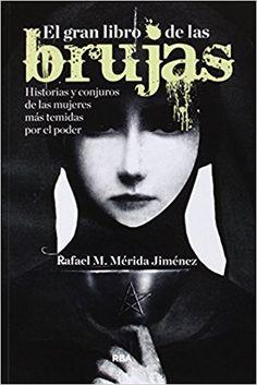 El gran libro de las brujas : historias y conjuros de las mujeres más temidas por el poder / Rafael M. Mérida Jiménez