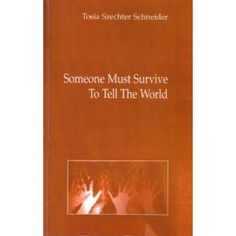 """A book by Tosia Schneider, she survived the holocaust.  Her mother told her repeatedly, """"someone must survive to tell the world."""" Tosia promised she would, and this is the fulfillment of that promise.  Read it, pass it on, help fulfill the promise, the world needs to know."""