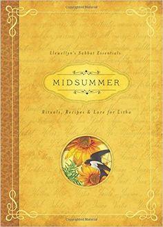 Midsummer: Rituals, Recipes & Lore for Litha (Llewellyn's Sabbat Essentials): Llewellyn, Deborah Blake: 9780738741826: Amazon.com: Books