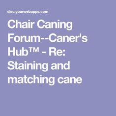 Chair Caning Forum--Caner's Hub™ - Re: Staining and matching cane