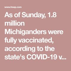As of Sunday, 1.8 million Michiganders were fully vaccinated, according to the state's COVID-19 vaccine dashboard
