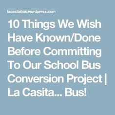 10 Things We Wish Have Known/Done Before Committing To Our School Bus Conversion Project | La Casita... Bus!