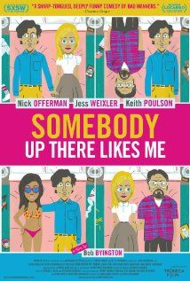 Somebody Up There Likes Me (2012) ... A comedy about a man, his best friend, and the woman they both adore watching their lives fly by.