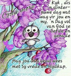Lekker Dag, Goeie Nag, Goeie More, Afrikaans Quotes, Special Quotes, Good Morning Wishes, Cute Quotes, Life Lessons, Qoutes