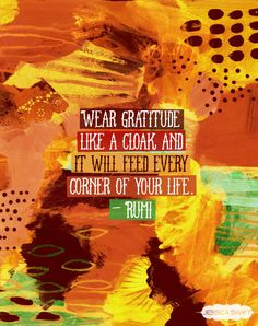 """""""Wear gratitude like a cloak and it will feed every corner of your life."""" - Rumi #quote #rumi"""