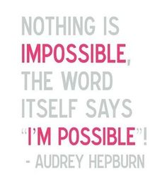 "Nothing is impossible. The word itself says, ""I'm Possible!"" ~Audrey Hepburn #quote #hepburn #possibilities"