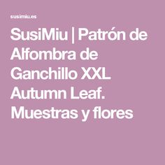 SusiMiu | Patrón de Alfombra de Ganchillo XXL Autumn Leaf. Muestras y flores