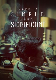 no. but.. well, it's don. ~ Make it simple, but significant. ~ mad men, don draper, jon hamm ~