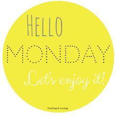 Hello Monday! By http://www.facebook.com/feelingandloving