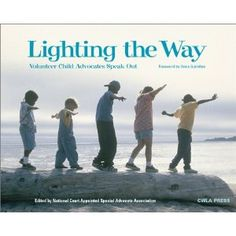 Lighting the Way: Volunteer Child Advocates Speak Out - This book provides real life stories of the work of CASA advocates and the children they help.