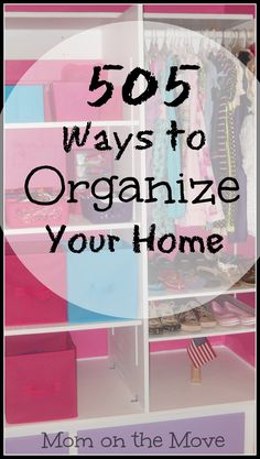 505 Great Ways to Organize Your Home - Mom on the Move