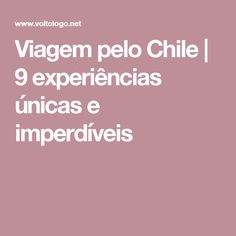 Viagem pelo Chile   9 experiências únicas e imperdíveis