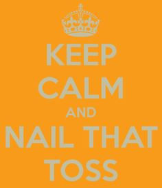 Keep Calm and Nail That Toss