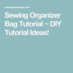 Sewing Organizer Bag Tutorial ~ DIY Tutorial Ideas!