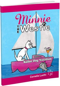 "Announcing my new cartoon dog book ""Minnie The Westie – Sailor Dog Vacation"""