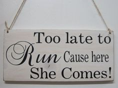 Witty #Wedding Watch | Funny Wedding Sign | Too Late to Run Cause Here She Comes! | #FunnyWedding