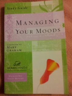 Managing Your Moods (Women of Faith Study Guide Series), Thomas Nelson