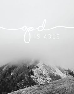 God is Able  No task is too challenging… no prayer is to heavy for our great and mighty God. He is able to do all things. As a kid, we quickly asked for things left and right but as an adult we really struggle with that. We naturally want to figure out everything on our own. However, we have a loving Father that is waiting to hear our prayers. Let this be your reminder that God is able so turn to Him first and pray.