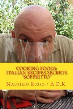 Cooking Foods - Italian Recipes Secrets - Soffritto by Maurizio Russo, http://www.amazon.com/dp/B00H66NQPM/ref=cm_sw_r_pi_dp_B6D2tb0BMNM7W