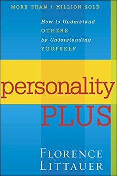 Amazon.com: Personality Plus: How to Understand Others by Understanding Yourself (9780800754457): Florence Littauer: Books