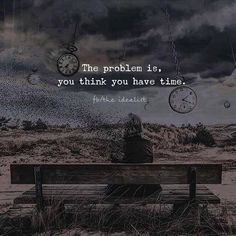 Positive Quotes : QUOTATION – Image : Quotes Of the day – Description The problem is you think you have time. Sharing is Power – Don't forget to share this quote ! Sweet Life Quotes, Life Is Beautiful Quotes, Cute Quotes For Life, Funny Quotes About Life, Time Quotes, Wisdom Quotes, Respect Quotes, Poetry Quotes, Mood Quotes
