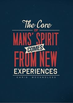 The core of mans spirit comes from new experiences ~ Chris Mccandless | by Richard Hedberg