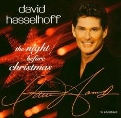 """David Hasselhoff - The Night Before Christmas Best known for his roles as Michael Knight in the popular 1980s TV series Knight Rider and as lifeguard Mitch Buchannon in the series Baywatch.  Hasselhoff's popularity endured a little longer in Germany during the end of the '80s because he had #1 hit in the German pop charts in 1989 (""""Looking for Freedom"""") He was also a judge on NBC's America's Got Talent from 2006 to 2009. In 2011, he joined the Britain's Got Talent…"""