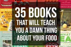 35 Books That Will Teach You A Damn Thing About Your Food
