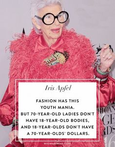 Iris Apfel Quotes: Fashion has this youth mania. But ladies don't have bodies, and don't have a dollars. fashion quotes We're Taking Iris Apfel's Best Style Advice Into 2019 Fashion Designer Quotes, Fashion Quotes, Fashion Advice, Fashion Designers, Look Fashion, New Fashion, Trendy Fashion, Fashion Trends, Iris Fashion