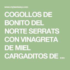 COGOLLOS DE BONITO DEL NORTE SERRATS CON VINAGRETA DE MIEL CARGADITOS DE PREMIOS - myTaste Cabbage Salad, Apple Vinegar, Vinaigrette, Honey, Appetizers, Vegetables, Cooking Recipes, Meals, Salads
