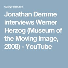 Jonathan Demme interviews Werner Herzog (Museum of the Moving Image, 2008) - YouTube