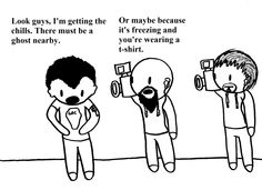 Funny Ghost Adventures comic. But i hear this all the time on the show and I really want to witness something paranormal for myself. Like again and again lol