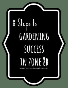 8 Steps to Gardening Success in Zone 8 -See what PreparednessMama and 13 other bloggers know about garden hardiness zones | PreparednessMama