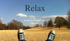 Relax - sometimes you just need to chill...